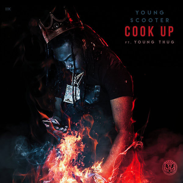 "[Latest Songs] Young Scooter f. Young Thug-""Cook Up"""