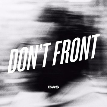 "Bas-""Don't Front"" [Latest Songs]"