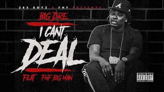 """@BigDreATL f. BigMan-""""I Can't Deal"""" [FeaturedVideo]"""